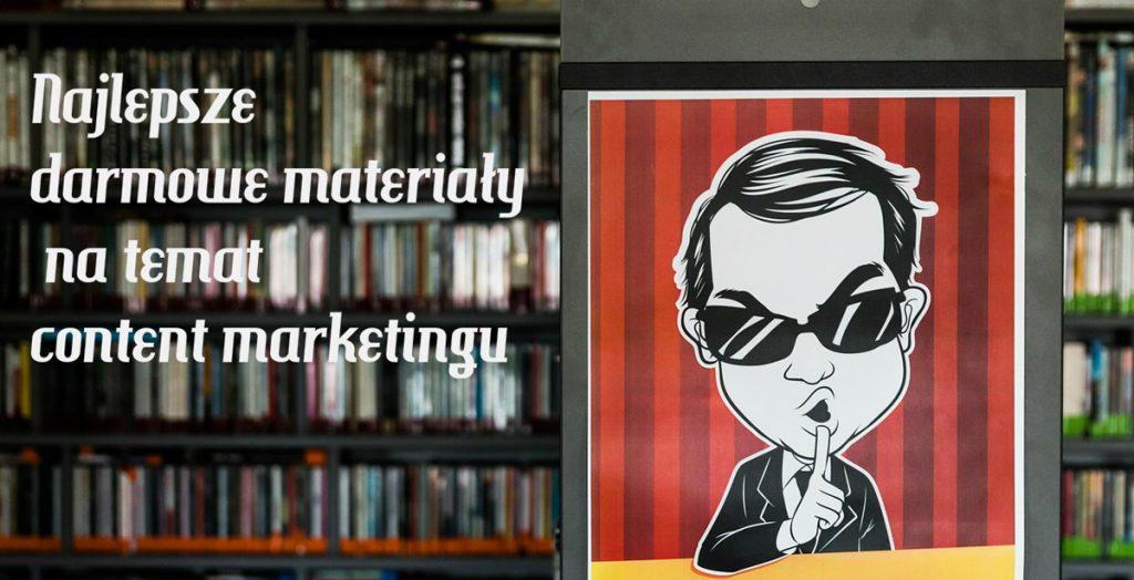 Najlepsze darmowe materiały o content marketingu, które musisz znać