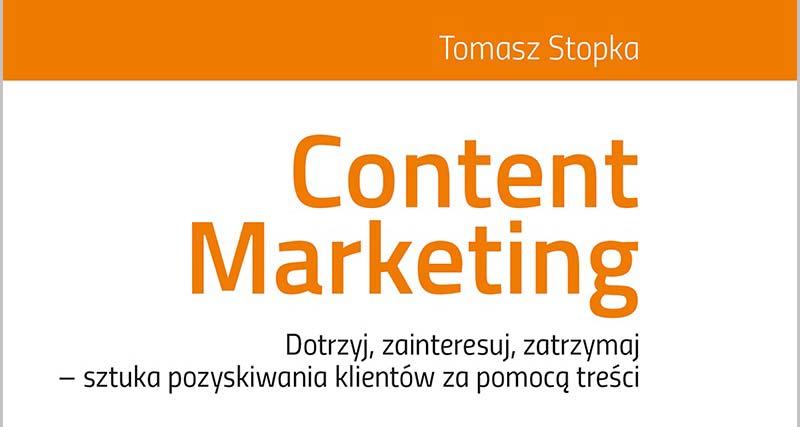 """""""Content Marketing"""" według Tomasza Stopki – recenzja książki"""