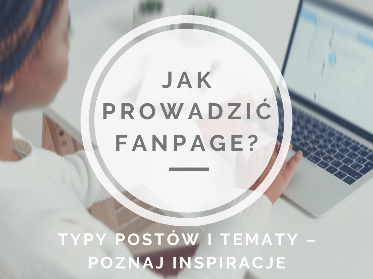 Jak prowadzić fanpage? Typy postów i tematy – poznaj inspiracje