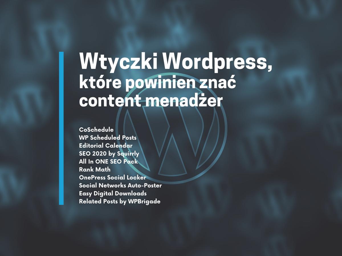 Prowadzisz bloga? Poznaj zestaw 10 przydatnych wtyczek WordPress dla content menadżera